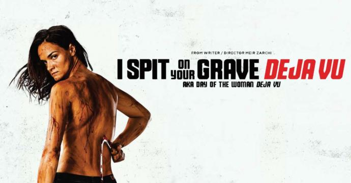 Geçmişten Gelen İntikam: I Spit on Your Grave Deja Vu