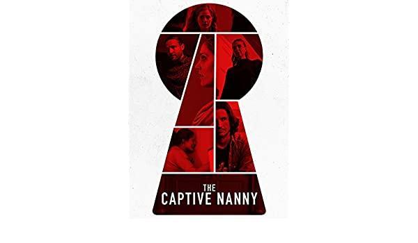 Yatılı Olarak Çocuk Bakıcılığı Yaptığı Ailenin Gizem Dolu Saplantısı: The Captive Nanny