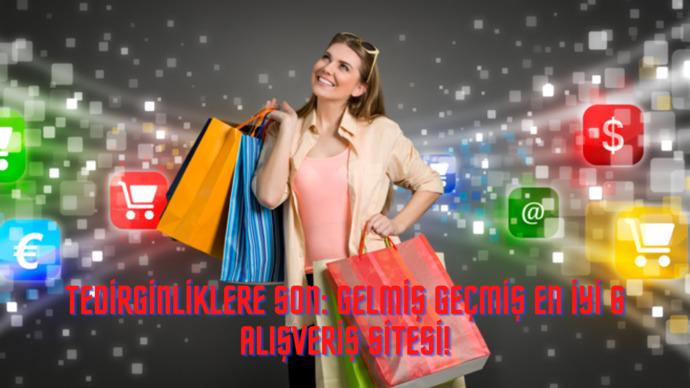 Tedirginliklere Son: Gelmiş Geçmiş En İyi 6 Alışveriş Sitesi!