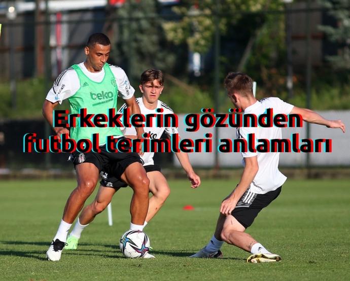 Bukre Sordu Beyler Cevap Verdi: Erkeklerin Gözünden Futbol Terimleri Anlamları!