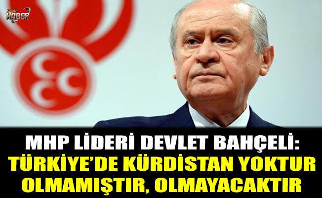 Bahçeli, Türkiye'de Kürdistan diye bir yerin hiçbir zaman olmadığını, olmayacağını söylemişti [*].