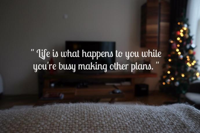 Hayat sen plan yaparken başına gelen şeydir..
