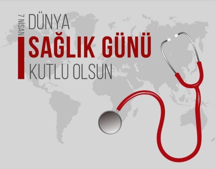 Dünya Sağlık Günü dolayısıyla sağlık çalışanlarına neler söylemek istersiniz?
