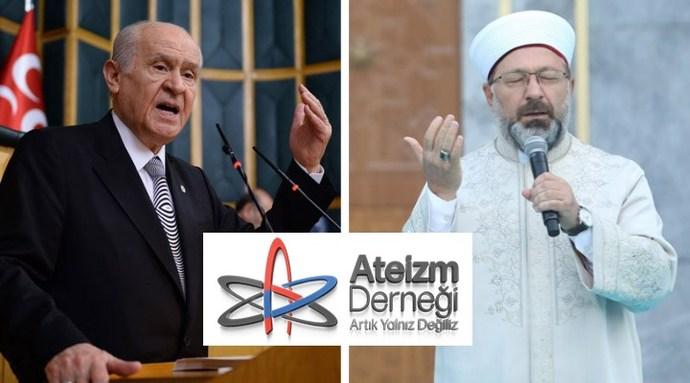 Ateizm Derneği'nden Ali Erbaş ve Devlet Bahçeli hakkında suç duyurusu.. Ne düşünüyorsunuz?